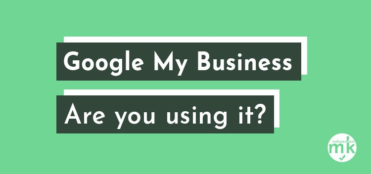 https://www.independentmk.co.uk/wp-content/uploads/2020/02/google-my-business-are-you-using-it.jpg
